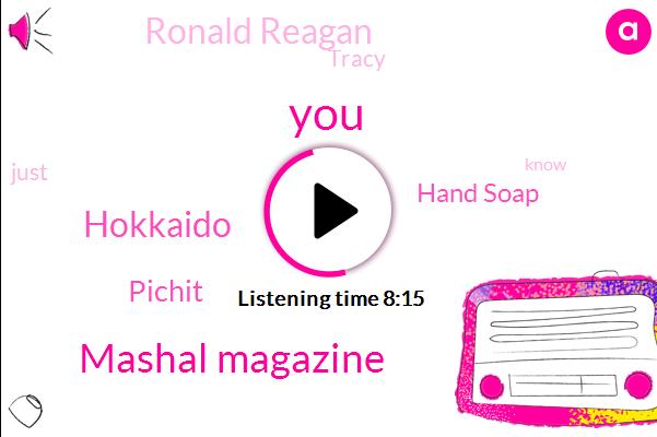 Mashal Magazine,Hokkaido,Pichit,Hand Soap,Ronald Reagan,Tracy