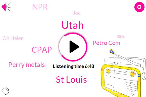 Utah,St Louis,Cpap,Perry Metals,Petro Com,NPR,JOE,Oh Helen,Bible,FOX,Moss