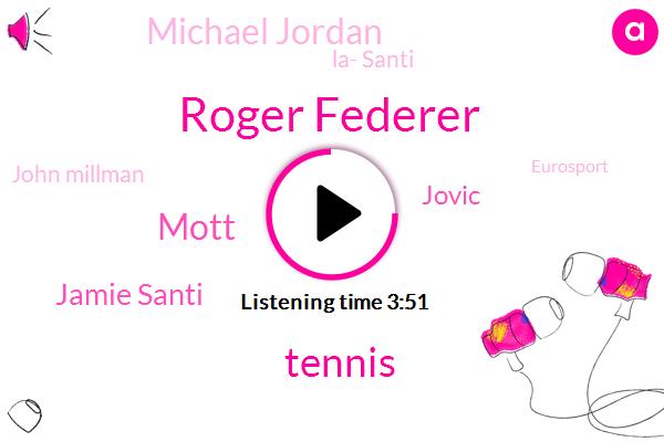 Roger Federer,Tennis,Mott,Jamie Santi,Jovic,Michael Jordan,La- Santi,John Millman,Eurosport,United States,NBA,Analyst,Eighteen Months,Five Year