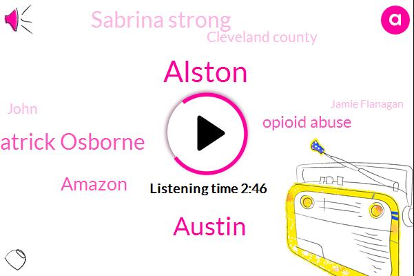 Alston,Austin,Patrick Osborne,Amazon,Opioid Abuse,Sabrina Strong,Cleveland County,John,Jamie Flanagan,Fred Lewis,Mark Caesar,Mike Rossio,Officer,Donahue Austin,Attorney,Mike Hunters,Johnson Johnson