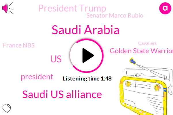 Saudi Arabia,Saudi Us Alliance,United States,President Trump,Golden State Warriors,Senator Marco Rubio,France Nbs,Cavaliers,Steph Curry,CIA,Lebron James,Cleveland,NBA,Iran,Jerry,Washington,Thirty Minutes