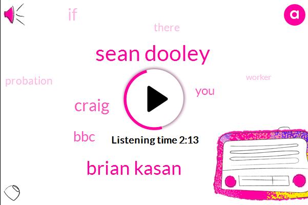 Sean Dooley,Brian Kasan,Craig,BBC