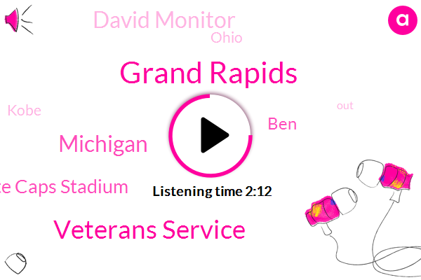 Grand Rapids,Veterans Service,Michigan,White Caps Stadium,BEN,David Monitor,Ohio,Kobe