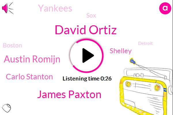 Yankees,David Ortiz,Boston,James Paxton,Austin Romijn,Detroit,Carlo Stanton,SOX,Shelley