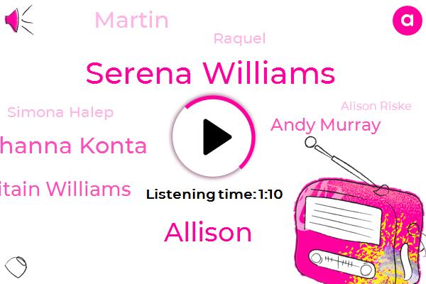 Serena Williams,Allison,Johanna Konta,Britain Williams,Andy Murray,Martin,Raquel,Simona Halep,Wimbledon Gallup,China,Alison Riske