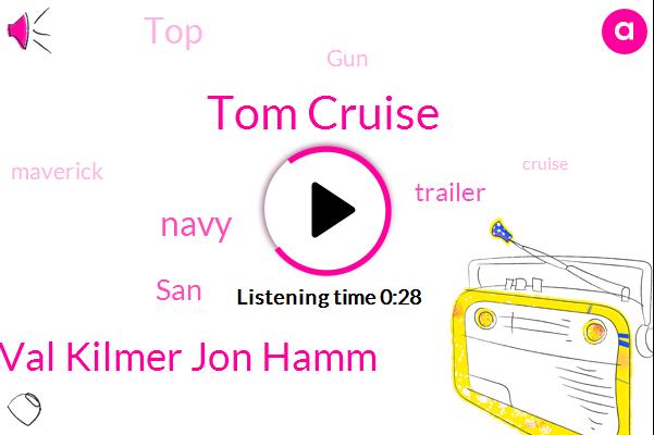 Tom Cruise,Navy,Val Kilmer Jon Hamm,SAN,Thirty Four Years