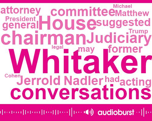 Matthew Whitaker,Jerrold Nadler,President Trump,House Judiciary,Acting Attorney General,Michael Cohen,Chairman