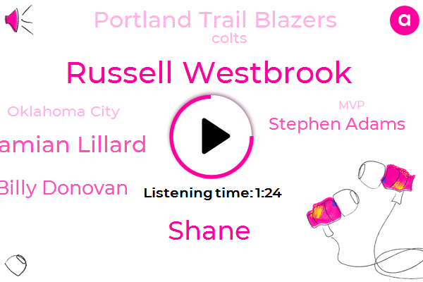 Russell Westbrook,Portland Trail Blazers,Shane,Damian Lillard,Billy Donovan,Oklahoma City,MVP,Stephen Adams,VP,Colts,Eighty Percent,Three Years