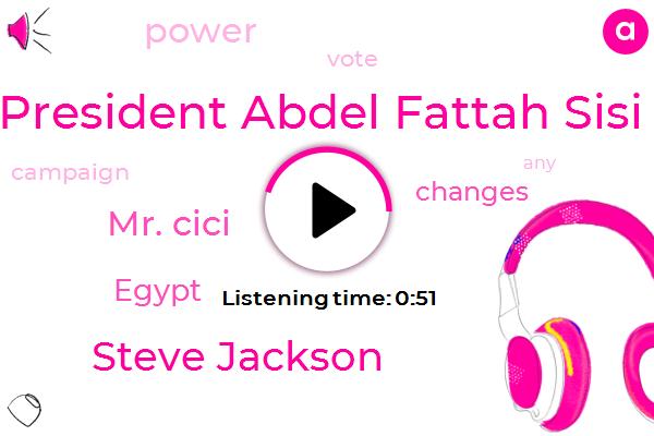 President Abdel Fattah Sisi,Steve Jackson,Mr. Cici,Egypt,Six Years,Three Day
