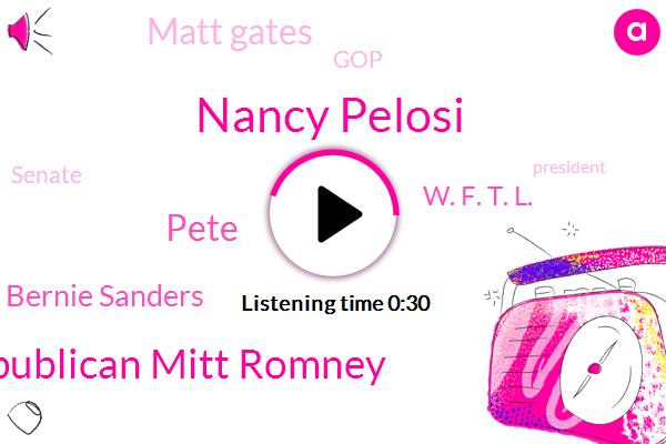 Nancy Pelosi,Republican Mitt Romney,GOP,Iowa,Pete,Vermont,Bernie Sanders,W. F. T. L.,Matt Gates,President Trump,Senate,Utah,Senator