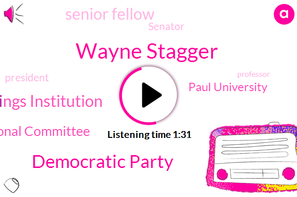 Democratic Party,Senior Fellow,Senator,Brookings Institution,Wayne Stagger,National Committee,President Trump,Professor,Paul University