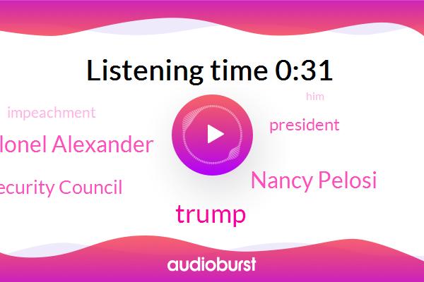 Donald Trump,Nancy Pelosi,President Trump,National Security Council,Colonel Alexander