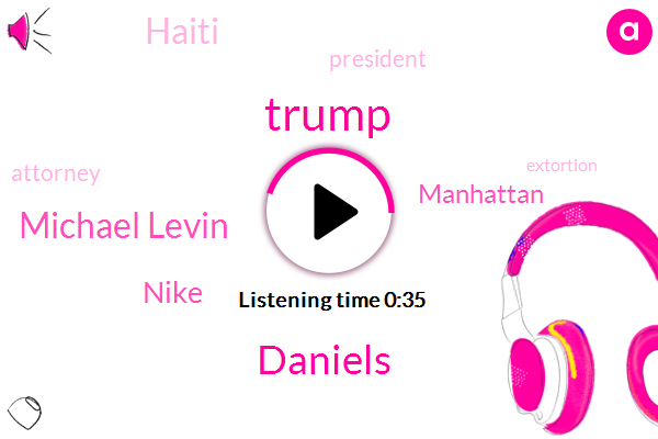 Haiti,Donald Trump,Manhattan,Extortion,President Trump,Daniels,Attorney,Michael Levin,Nike