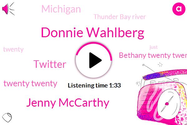 Donnie Wahlberg,Twitter,Michigan,Twenty Twenty,Jenny Mccarthy,Bethany Twenty Twenty,Thunder Bay River