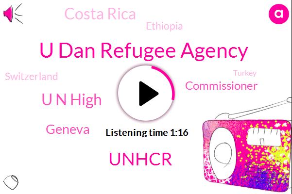 U Dan Refugee Agency,UN,Unhcr,Geneva,Commissioner,Costa Rica,Ethiopia,Switzerland,U N High,Turkey,Pakistan,Germany,Three Day