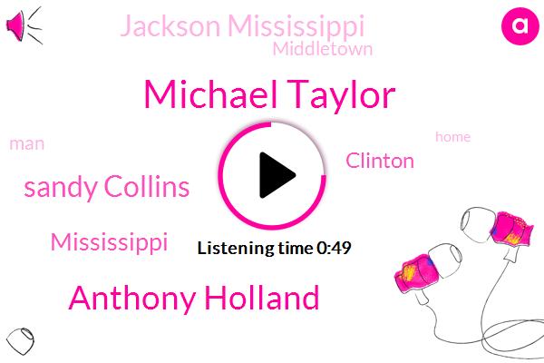Michael Taylor,Anthony Holland,Mississippi,Clinton,Jackson Mississippi,Middletown,Sandy Collins