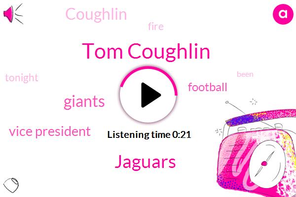 Tom Coughlin,Vice President,Giants,Jaguars,Football