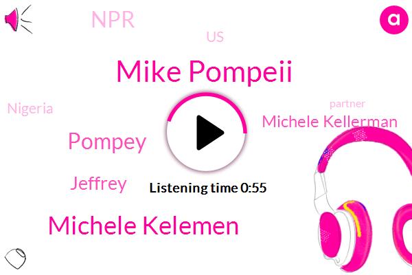 Mike Pompeii,Nigeria,NPR,Michele Kelemen,Partner,Pompey,Jeffrey,United States,Michele Kellerman