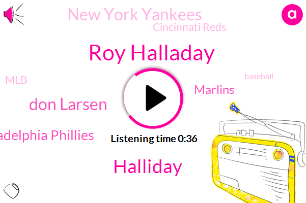 Roy Halladay,Philadelphia Phillies,Marlins,Halliday,New York Yankees,Cincinnati Reds,Baseball,MLB,Don Larsen