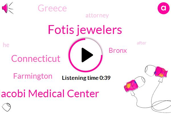 Fotis Jewelers,Farmington,Jacobi Medical Center,Bronx,Greece,Connecticut,Attorney