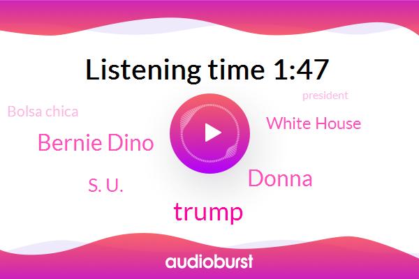 President Trump,Donald Trump,Canada,Donna,Sherman Oaks,Cajon Pass,Bernie Dino,Long Beach,White House,S. U.,LA,Bolsa Chica,Roscoe