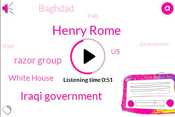 Iraq,Iran,Baghdad,Iraqi Government,Prime Minister,United States,Henry Rome,Razor Group,Tehran,President Trump,America,White House