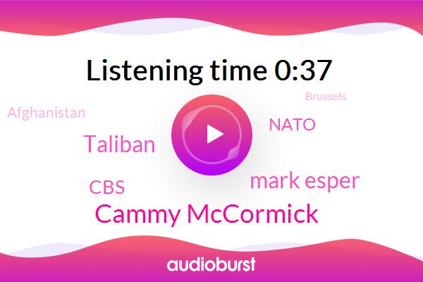 Taliban,Afghanistan,Cammy Mccormick,Mark Esper,Brussels,United States,Nato,CBS