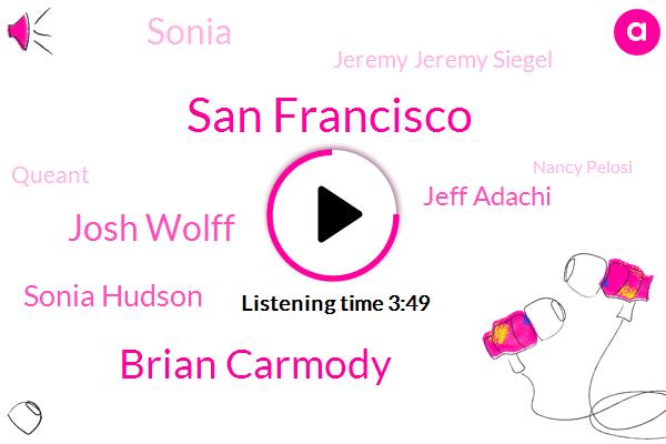San Francisco,Brian Carmody,Josh Wolff,Sonia Hudson,Jeff Adachi,Sonia,Jeremy Jeremy Siegel,Queant,Nancy Pelosi,FBI,California,Huey