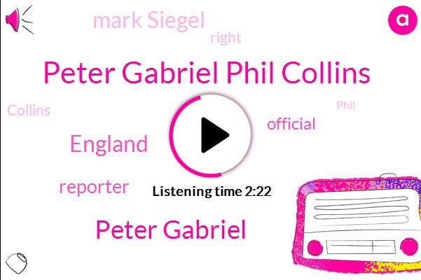 Peter Gabriel Phil Collins,Peter Gabriel,England,Reporter,Official,Mark Siegel
