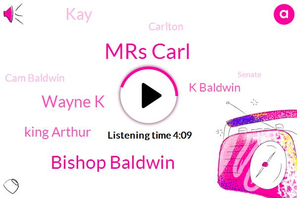 Mrs Carl,Bishop Baldwin,Wayne K,King Arthur,K Baldwin,KAY,Carlton,Cam Baldwin,Senate,Cheeks,Gwen,Tina,Twelve Foot
