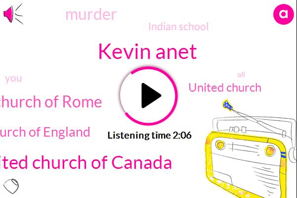 Kevin Anet,United Church Of Canada,England Church Of Rome,Anglican Church Of England,United Church,Murder,Indian School