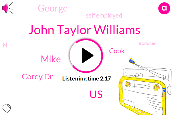 John Taylor Williams,United States,Mike,Corey Dr,Cook,George,Self Employed,N.,Producer,Engineer