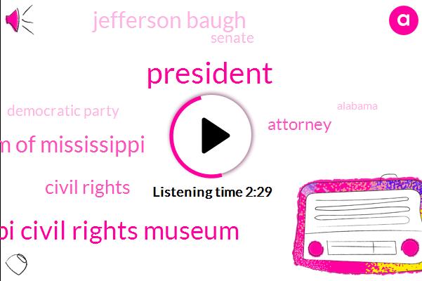 President Trump,Ms Mississippi Civil Rights Museum,Museum Of Mississippi,Civil Rights,Attorney,Jefferson Baugh,Senate,Democratic Party,Donald Trump,Alabama,Carr,Oxford,Mississippi Natche,Mississippi,United States,Kate,Presidential Election,25 Percent