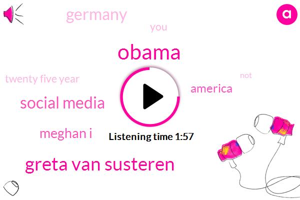 Barack Obama,Greta Van Susteren,Social Media,Meghan I,America,Germany,Twenty Five Year