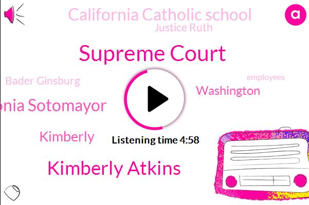 Supreme Court,Kimberly Atkins,Sonia Sotomayor,Boston,Kimberly,Washington,California Catholic School,Justice Ruth,Bader Ginsburg