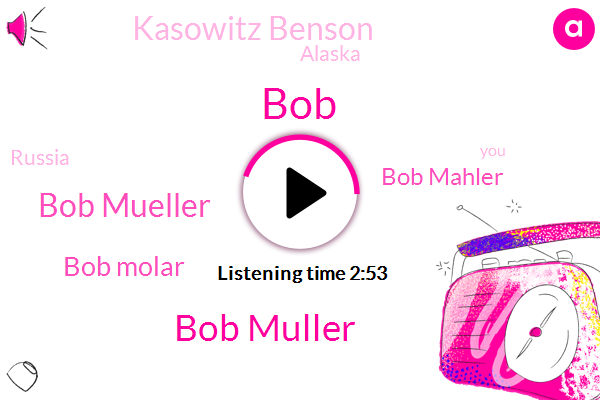 Bob Muller,Bob Mueller,Bob Molar,Bob Mahler,BOB,Kasowitz Benson,Alaska,Russia,Columbia