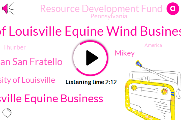 University Of Louisville Equine Wind Business Program,University Of Louisville Equine Business,Brian San Fratello,University Of Louisville,Mikey,Resource Development Fund,Pennsylvania,Thurber,America,Twenty Five Years