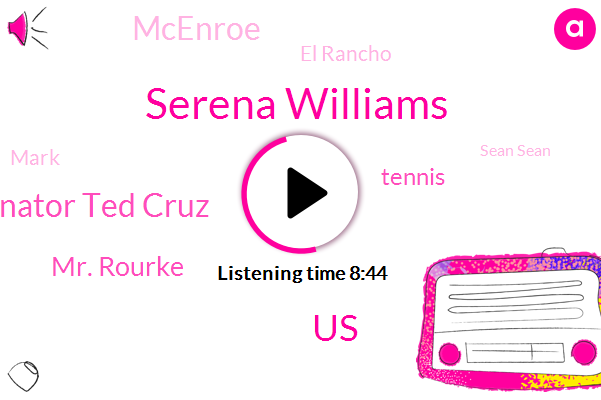 Serena Williams,United States,Senator Ted Cruz,Mr. Rourke,Tennis,Mcenroe,El Rancho,Mark,Sean Sean,NGO,Japan,Berto,Espn,Kenny,Senate,Donald Trump,Texas,FOX,Liker