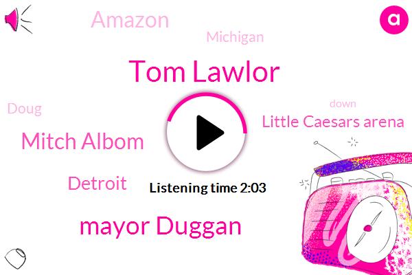 Tom Lawlor,Mayor Duggan,Mitch Albom,Detroit,Little Caesars Arena,Amazon,Michigan,Doug