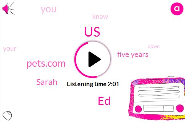 United States,ED,Pets.Com,Sarah,Five Years