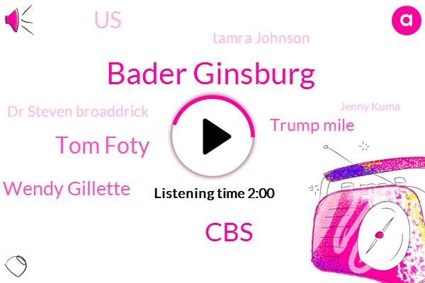 Bader Ginsburg,Tom Foty,CBS,Wendy Gillette,Trump Mile,United States,Tamra Johnson,Dr Steven Broaddrick,Jenny Kuma,Johns Hopkins University Medical Center,BBC,President Trump,Ruth,Washington,London,Gatwick,Twenty Five Percent,Two Decades