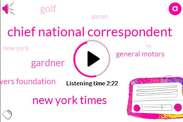 Chief National Correspondent,New York Times,Gardner,Towers Foundation,General Motors,FOX,Golf,Aaron,New York