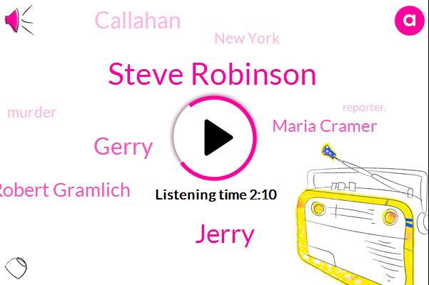 Steve Robinson,Jerry,Gerry,Robert Gramlich,Maria Cramer,Callahan,New York,Murder,Reporter.