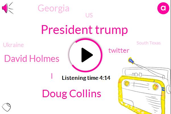 President Trump,Doug Collins,David Holmes,Twitter,Georgia,United States,Ukraine,South Texas,Biden,Texas