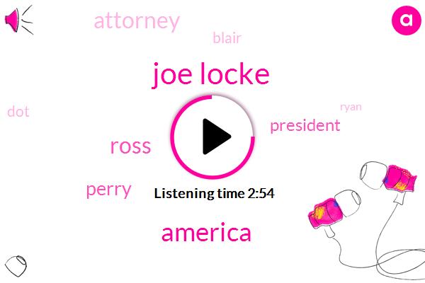 Joe Locke,America,Ross,Perry,President Trump,Blair,DOT,Ryan,Attorney,Facebook,Brian,Hollywood,Randy,Twenty Five Years