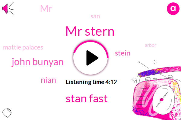 Mr Stern,Stan Fast,John Bunyan,Nian,Stein,MR,SAN,Mattie Palaces,Arbor