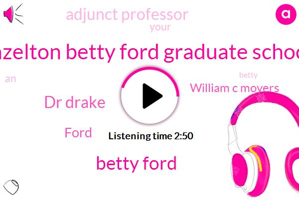 Hazelton Betty Ford Graduate School,Betty Ford,Dr Drake,Ford,William C Moyers,Adjunct Professor