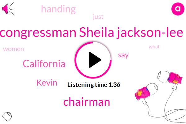 Congressman Sheila Jackson-Lee,Chairman,California,Kevin