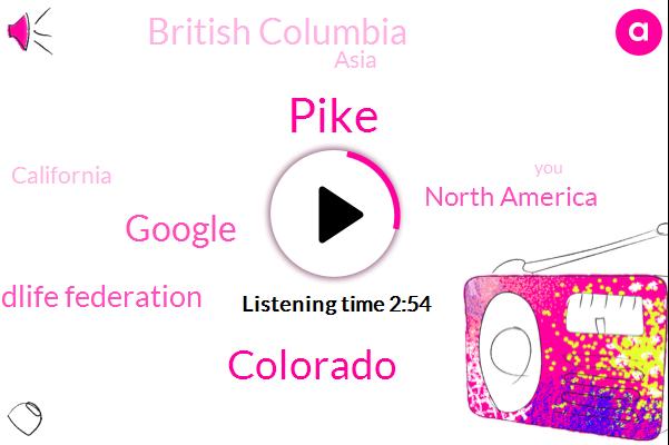 Pike,Colorado,Google,National Wildlife Federation,North America,British Columbia,Asia,California