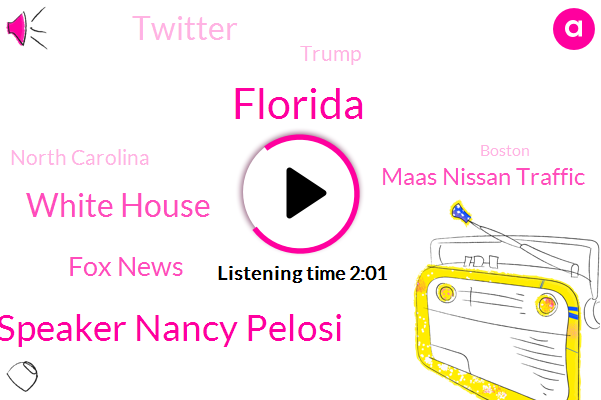 Florida,House Speaker Nancy Pelosi,White House,Fox News,Maas Nissan Traffic,Twitter,Donald Trump,North Carolina,Boston,XIE,Joe Carter,Doubleheaders,America,Governor Rhonda,East Coast,Santis